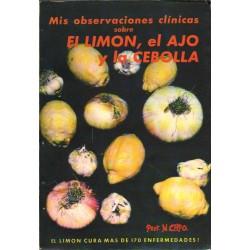 MIS OBSERVACIONES CLÍNICAS SOBRE EL LIMON, EL AJO Y LA CEBOLLA. EL LIMÓN CURA MÁS DE 170 ERFERMEDADES!