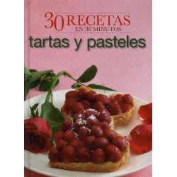 TARTAS Y PASTELES. 30 RECETAS EN 30 MINUTOS
