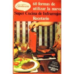 SUNBEAN. 60 FORMAS DE UTILIZAR LA NUEVA SUPER COCINA DE INFRARROJOS. RECETARIO
