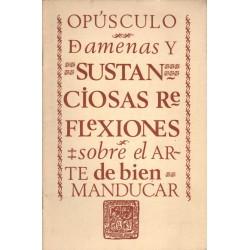 OPÚSCULO DE AMENAS Y SUSTANCIOSAS REFLEXIONES SOBRE EL ARTE DE BIEN MANDUCAR