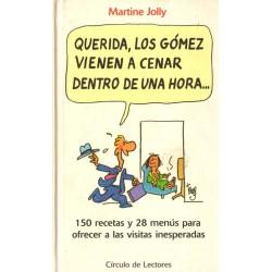 QUERIDA, LOS GÓMEZ VIENEN A CENAR DENTRO DE UNA HORA...150 RECETAS Y 28 MENÚS PARA OFRECER A LAS VISITAS INESPERADAS